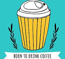 Born to drink coffee by Rin Rin