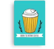 Born to drink coffee Canvas Print