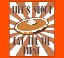 Life's Short, Eat the Pie First! Kids Tee
