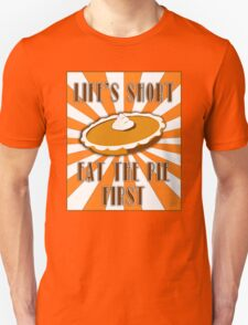 Life's Short, Eat the Pie First! Unisex T-Shirt