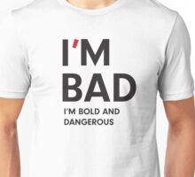 Be Bold and Dangerous Unisex T-Shirt