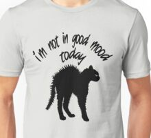 I'm Not In Good Mood Today Unisex T-Shirt