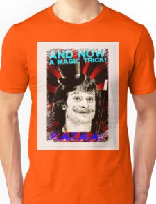 And Now A Magic Trick! Unisex T-Shirt