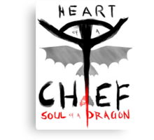HEART of a CHIEF, SOUL of a DRAGON Canvas Print