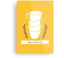 Born to drink tea Metal Print