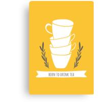 Born to drink tea Canvas Print