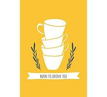 Born to drink tea Photographic Print