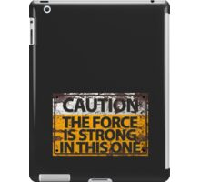 Caution : The Force Is Strong In This One iPad Case/Skin