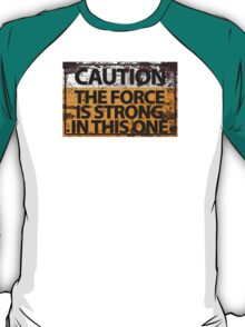 Caution : The Force Is Strong In This One T-Shirt