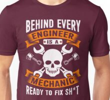 BEHIND EVERY ENGINEER IS A MECHANIC READY TO FIX SHIT Unisex T-Shirt