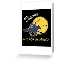 Brooms are for amatuers Greeting Card
