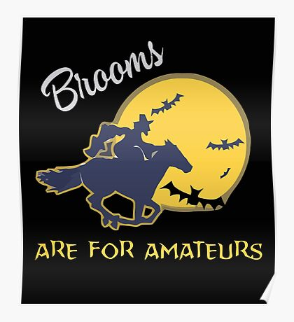 Brooms are for amatuers Poster