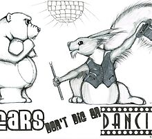 Bears don't dig on dancing! by Monkey Ghost Presents