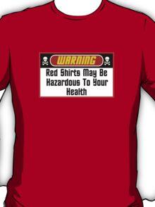 Warning Red Shirts May Be Hazardous ( Clothing & Stickers ) T-Shirt