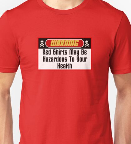 Warning Red Shirts May Be Hazardous ( Clothing & Stickers ) Unisex T-Shirt