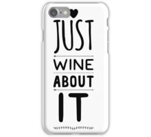 Just WINE about it  iPhone Case/Skin