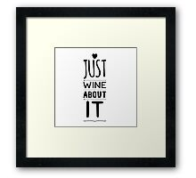 Just WINE about it  Framed Print