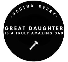Behind Every Great Daughter Photographic Print