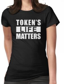 Token's life matters Womens Fitted T-Shirt