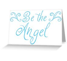 Be the Angel Greeting Card