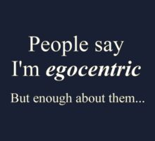 'People say I'm egocentric...' by Paul James Farr