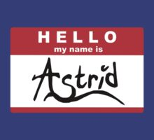 HELLO my name is: ASTRID by turntechgodhead