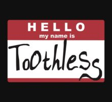 HELLO my name is: TOOTHLESS by turntechgodhead