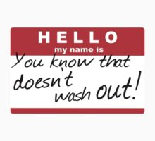 HELLO my name is: YOU KNOW THAT DOESN'T WASH OUT! Kids Clothes