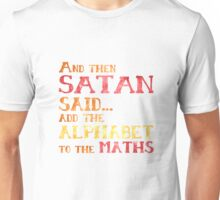 And Then Satan Said...Add the Alphabet to the Maths Funny Teacher Student Mathematics Unisex T-Shirt