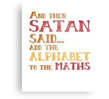 And Then Satan Said...Add the Alphabet to the Maths Funny Teacher Student Mathematics Canvas Print