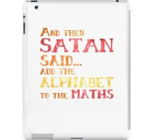 And Then Satan Said...Add the Alphabet to the Maths Funny Teacher Student Mathematics iPad Case/Skin