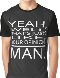Your Opinion, Man. Graphic T-Shirt