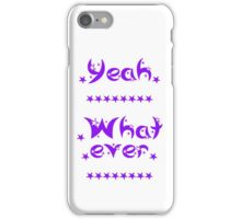 Yeah whatever iPhone Case/Skin