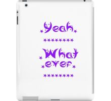 Yeah whatever iPad Case/Skin