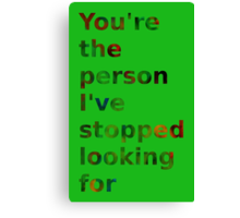 You're the person I've stopped looking for Canvas Print