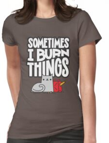 Sometimes I Burn Things Cat Womens Fitted T-Shirt