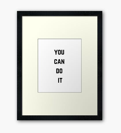 YOU CAN DO IT ! Framed Print