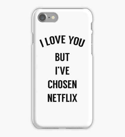 I Love You But I've Chosen Netflix iPhone Case/Skin