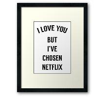 I Love You But I've Chosen Netflix Framed Print