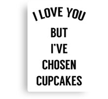 I Love You But I've Chosen Cupcakes Canvas Print