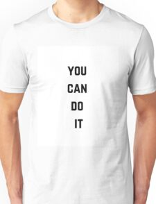 YOU CAN DO IT ! Unisex T-Shirt