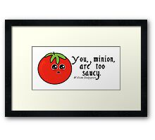 You, Minion, are too Saucy Framed Print