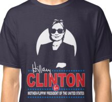 Hillary Clinton for Mother-Flippin' President Classic T-Shirt