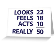 'Looks 22, Feels 18, Acts 10 = Really 50' Funny T-Shirt Greeting Card