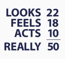 'Looks 22, Feels 18, Acts 10 = Really 50' Funny T-Shirt by Albany Retro