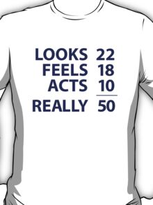 'Looks 22, Feels 18, Acts 10 = Really 50' Funny T-Shirt T-Shirt