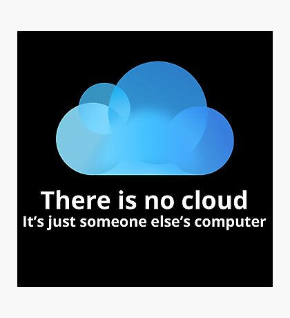 There is no cloud Photographic Print