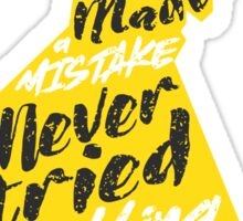 A person who never made a mistake never tried anything new Sticker