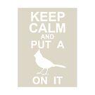 PORTLANDIA - Keep Calm and Put a Bird on It!   by Framerkat