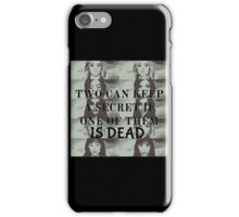 Two can keep a secret if one is dead iPhone Case/Skin